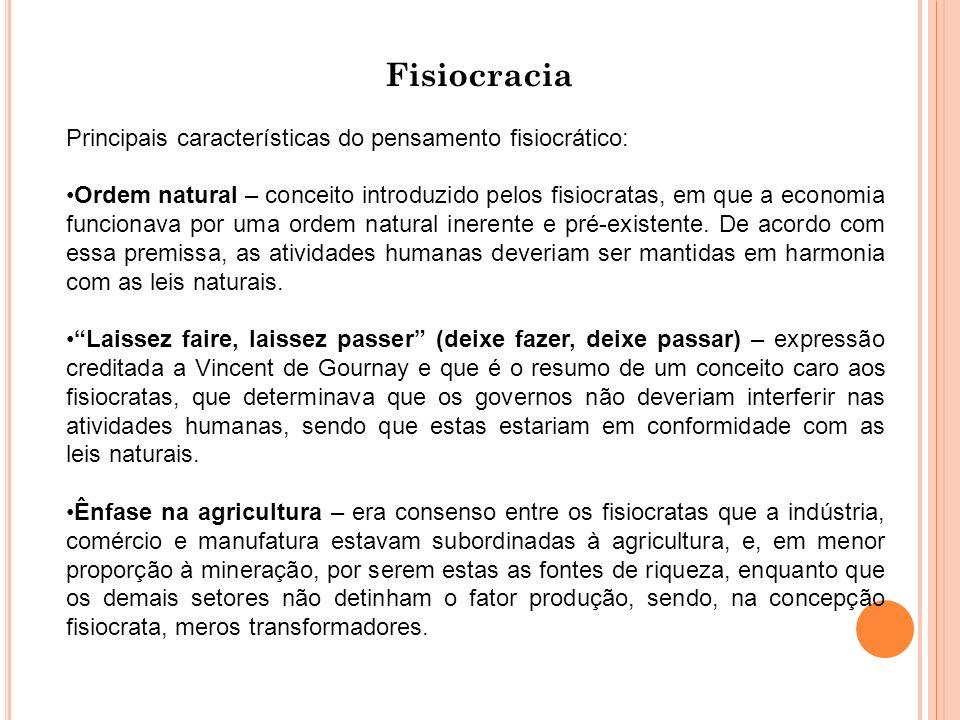 Fisiocracia Principais características do pensamento fisiocrático: Ordem natural – conceito introduzido pelos fisiocratas, em que a economia funcionava por uma ordem natural inerente e pré-existente.
