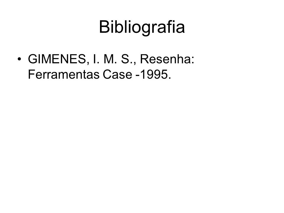 Bibliografia GIMENES, I. M. S., Resenha: Ferramentas Case -1995.