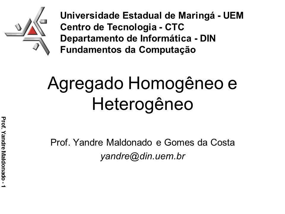 Agregado Homogêneo e Heterogêneo Prof. Yandre Maldonado e Gomes da Costa yandre@din.uem.br Prof. Yandre Maldonado - 1 Universidade Estadual de Maringá