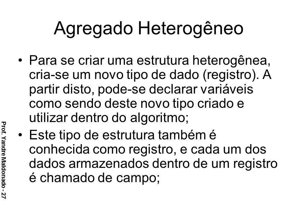 Agregado Heterogêneo Para se criar uma estrutura heterogênea, cria-se um novo tipo de dado (registro). A partir disto, pode-se declarar variáveis como