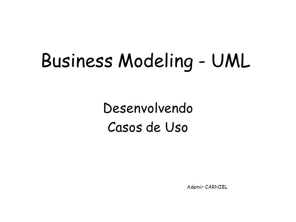 Business Modeling - UML Desenvolvendo Casos de Uso Ademir CARNIEL