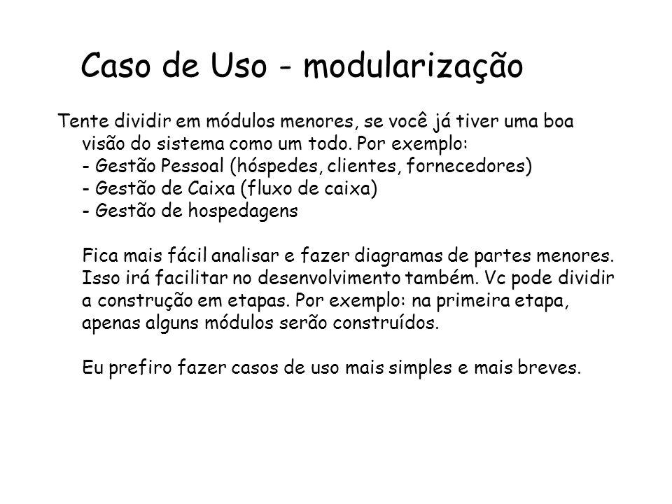 Caso de Uso - modularização Tente dividir em módulos menores, se você já tiver uma boa visão do sistema como um todo.