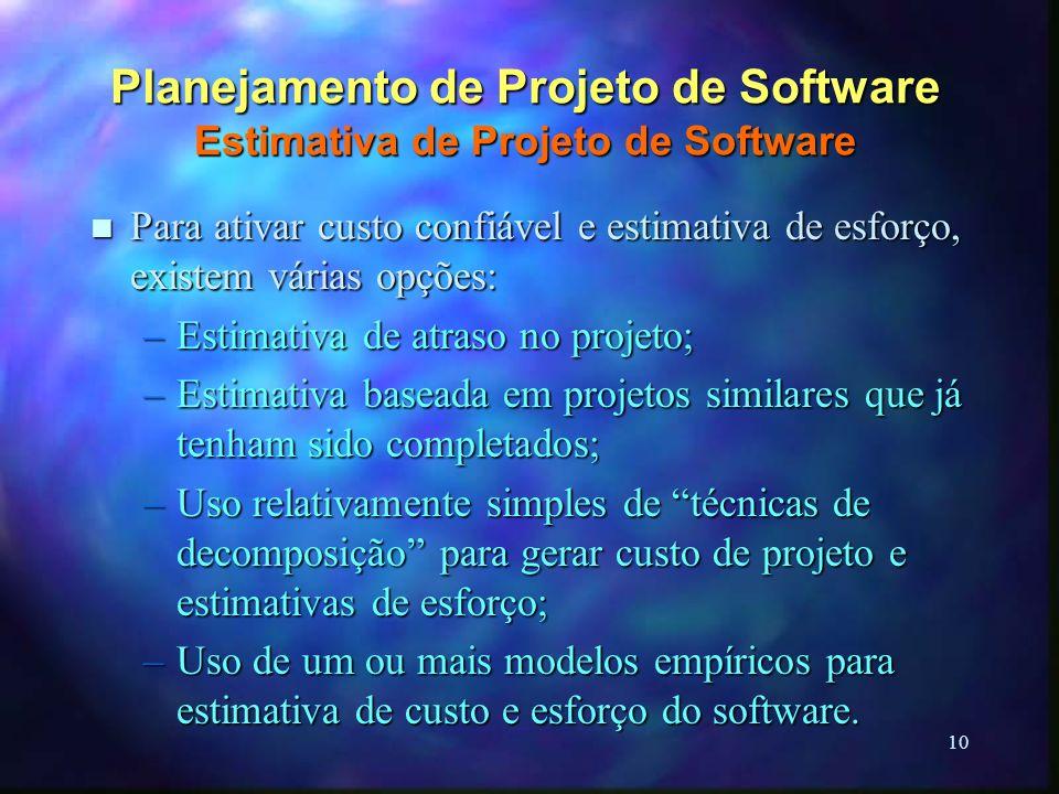 10 Planejamento de Projeto de Software Estimativa de Projeto de Software n Para ativar custo confiável e estimativa de esforço, existem várias opções: