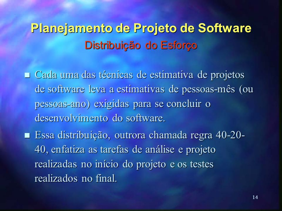 14 Planejamento de Projeto de Software Distribuição do Esforço n Cada uma das técnicas de estimativa de projetos de software leva a estimativas de pes
