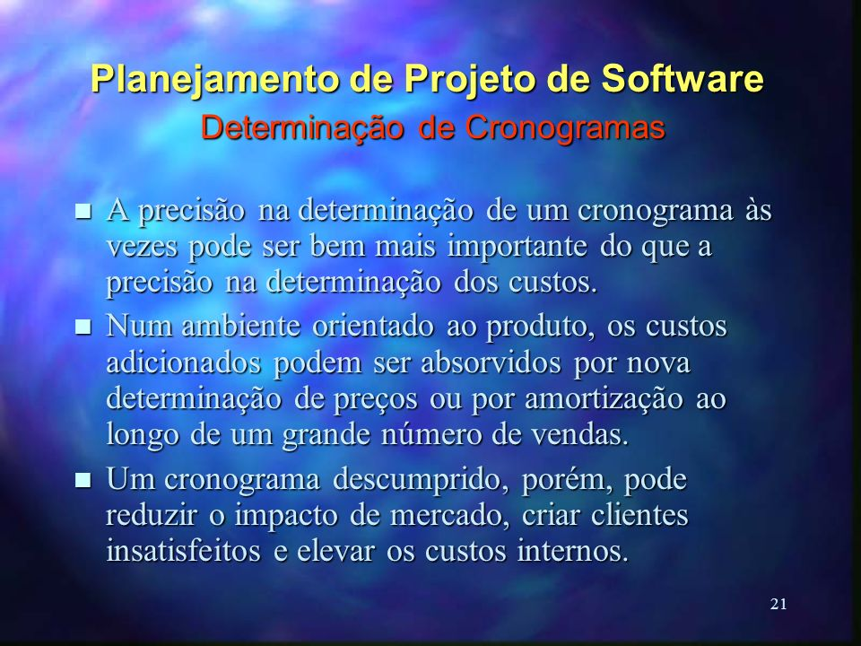21 Planejamento de Projeto de Software Determinação de Cronogramas n A precisão na determinação de um cronograma às vezes pode ser bem mais importante