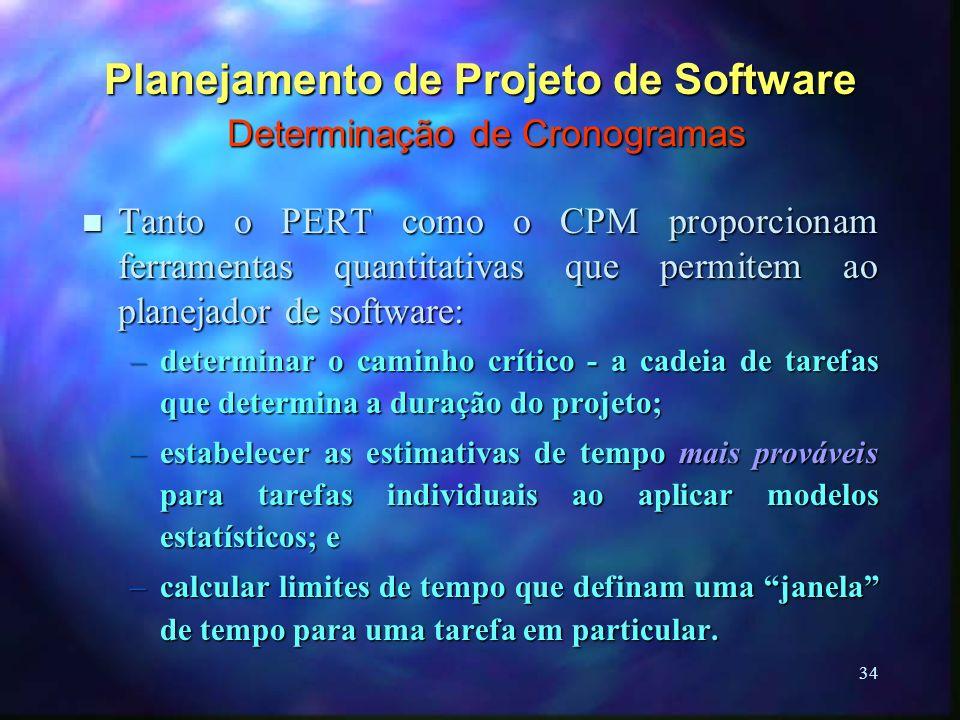 34 Planejamento de Projeto de Software Determinação de Cronogramas n Tanto o PERT como o CPM proporcionam ferramentas quantitativas que permitem ao pl
