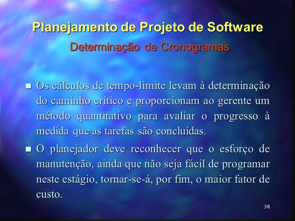 38 Planejamento de Projeto de Software Determinação de Cronogramas n Os cálculos de tempo-limite levam à determinação do caminho crítico e proporciona