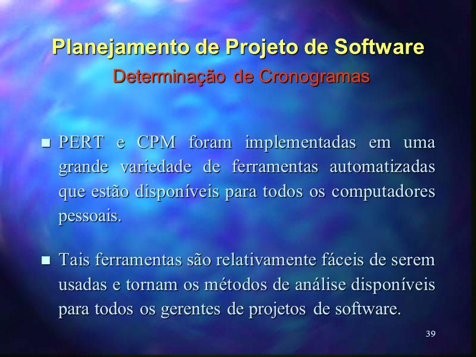 39 Planejamento de Projeto de Software Determinação de Cronogramas n PERT e CPM foram implementadas em uma grande variedade de ferramentas automatizad