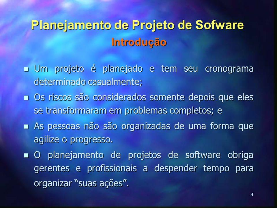 4 Planejamento de Projeto de Sofware Introdução n Um projeto é planejado e tem seu cronograma determinado casualmente; n Os riscos são considerados so