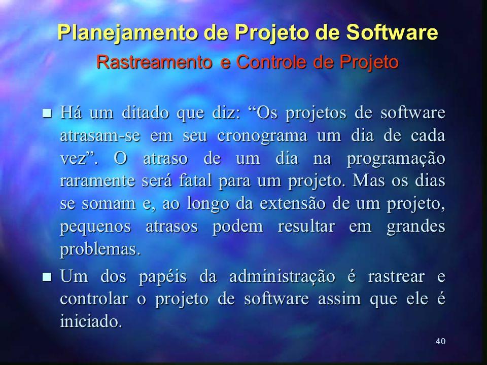 40 Planejamento de Projeto de Software Rastreamento e Controle de Projeto n Há um ditado que diz: Os projetos de software atrasam-se em seu cronograma