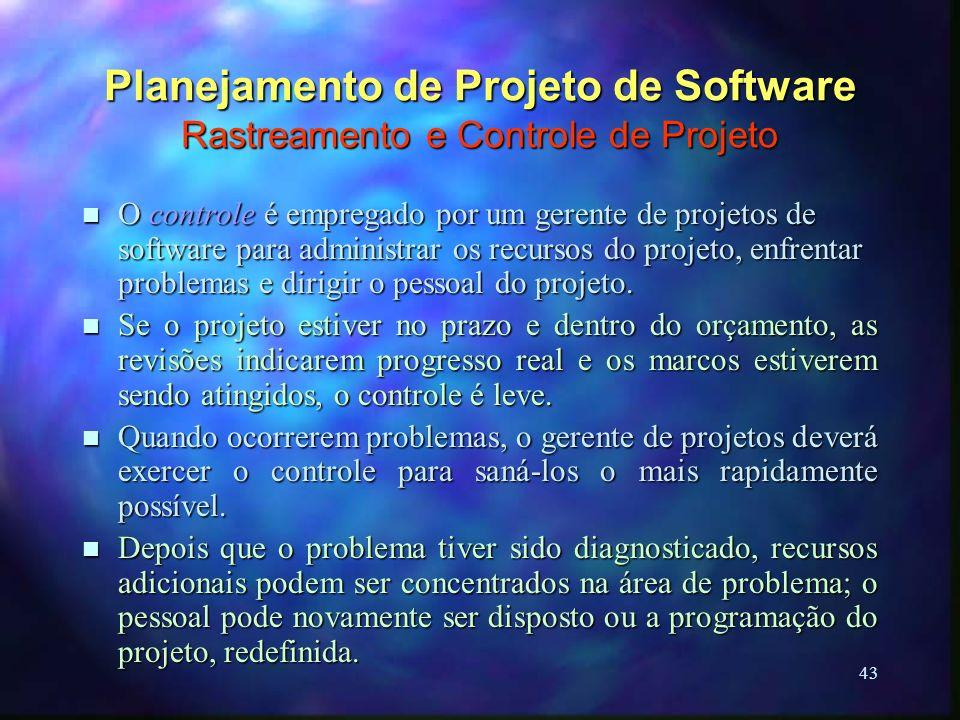 43 Planejamento de Projeto de Software Rastreamento e Controle de Projeto n O controle é empregado por um gerente de projetos de software para adminis