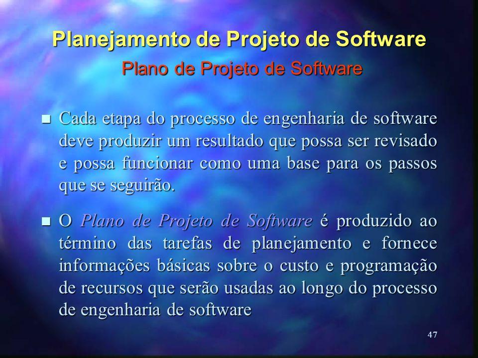 47 Planejamento de Projeto de Software Plano de Projeto de Software n Cada etapa do processo de engenharia de software deve produzir um resultado que