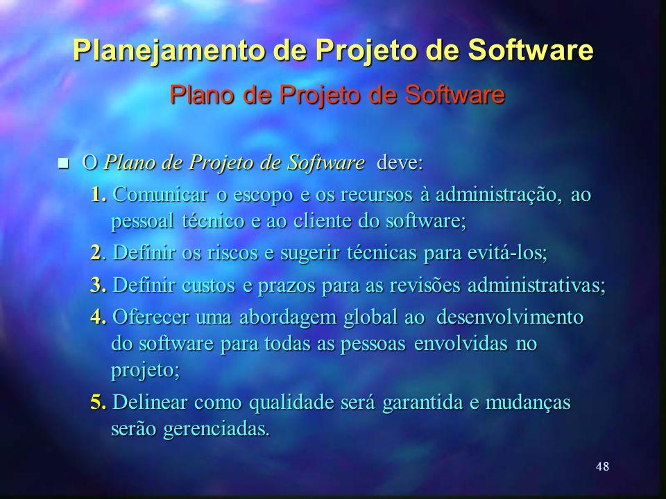 48 Planejamento de Projeto de Software Plano de Projeto de Software n O Plano de Projeto de Software deve: 1. Comunicar o escopo e os recursos à admin