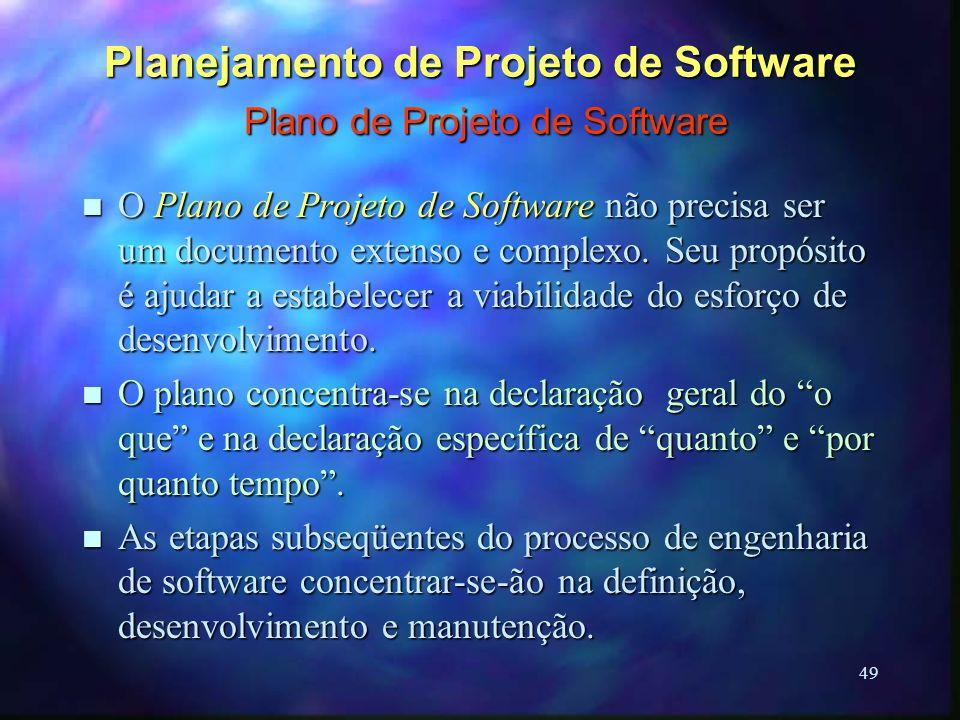 49 Planejamento de Projeto de Software Plano de Projeto de Software n O Plano de Projeto de Software não precisa ser um documento extenso e complexo.