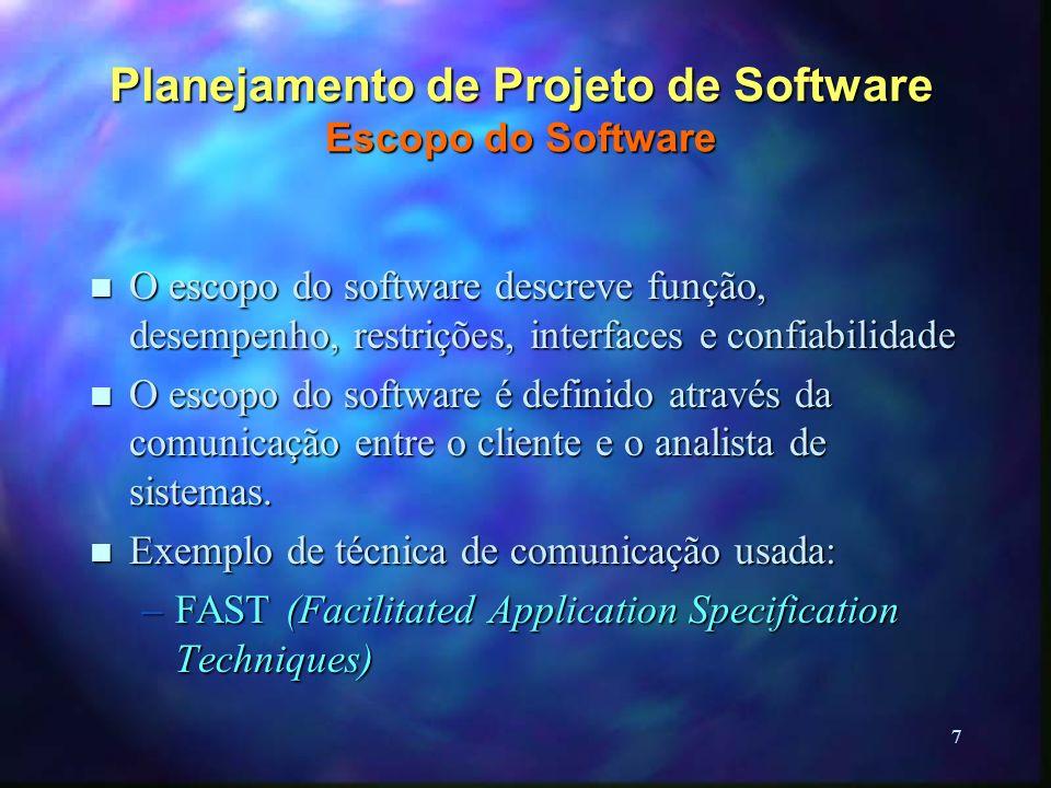 7 Planejamento de Projeto de Software Escopo do Software n O escopo do software descreve função, desempenho, restrições, interfaces e confiabilidade n