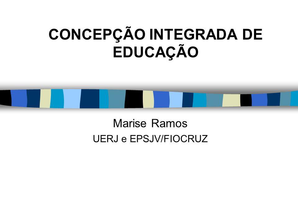 CONCEPÇÃO INTEGRADA DE EDUCAÇÃO Marise Ramos UERJ e EPSJV/FIOCRUZ