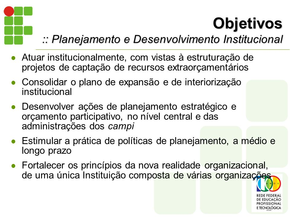 Objetivos :: Planejamento e Desenvolvimento Institucional Atuar institucionalmente, com vistas à estruturação de projetos de captação de recursos extr