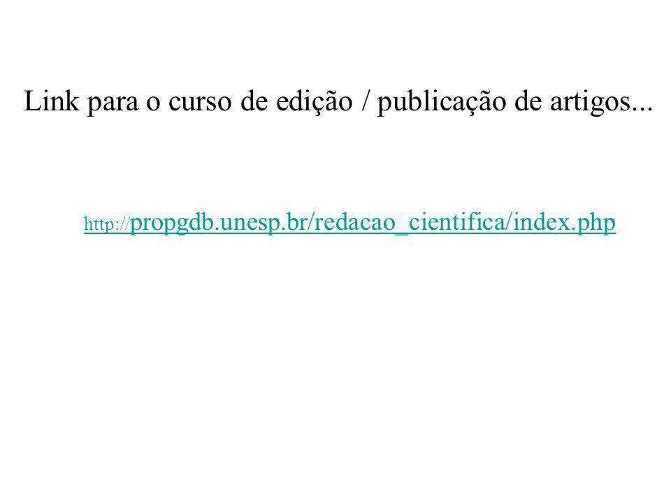 http:// propgdb.unesp.br/redacao_cientifica/index.php Link para o curso de edição / publicação de artigos...