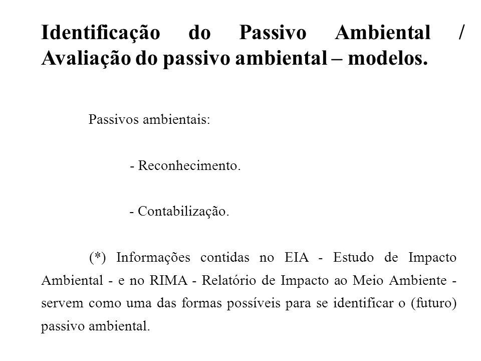 Identificação do Passivo Ambiental / Avaliação do passivo ambiental – modelos. Passivos ambientais: - Reconhecimento. - Contabilização. (*) Informaçõe