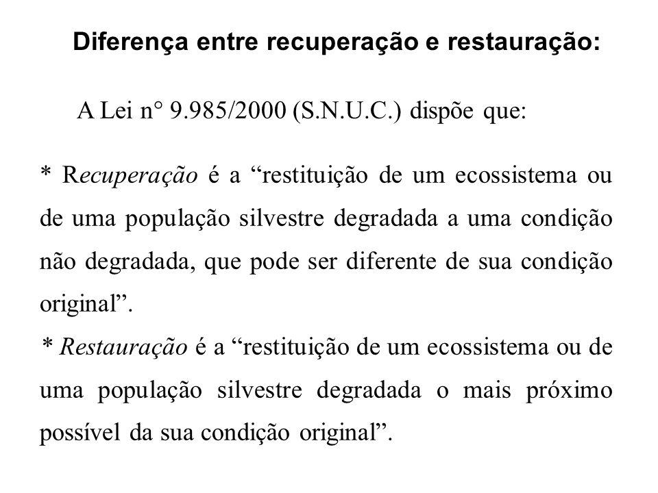 Diferença entre recuperação e restauração: A Lei n° 9.985/2000 (S.N.U.C.) dispõe que: * Recuperação é a restituição de um ecossistema ou de uma popula