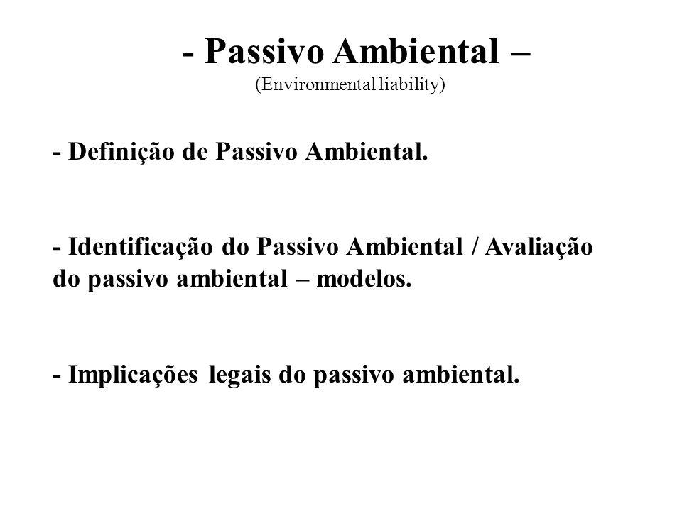 - Passivo Ambiental – (Environmental liability) - Definição de Passivo Ambiental. - Identificação do Passivo Ambiental / Avaliação do passivo ambienta