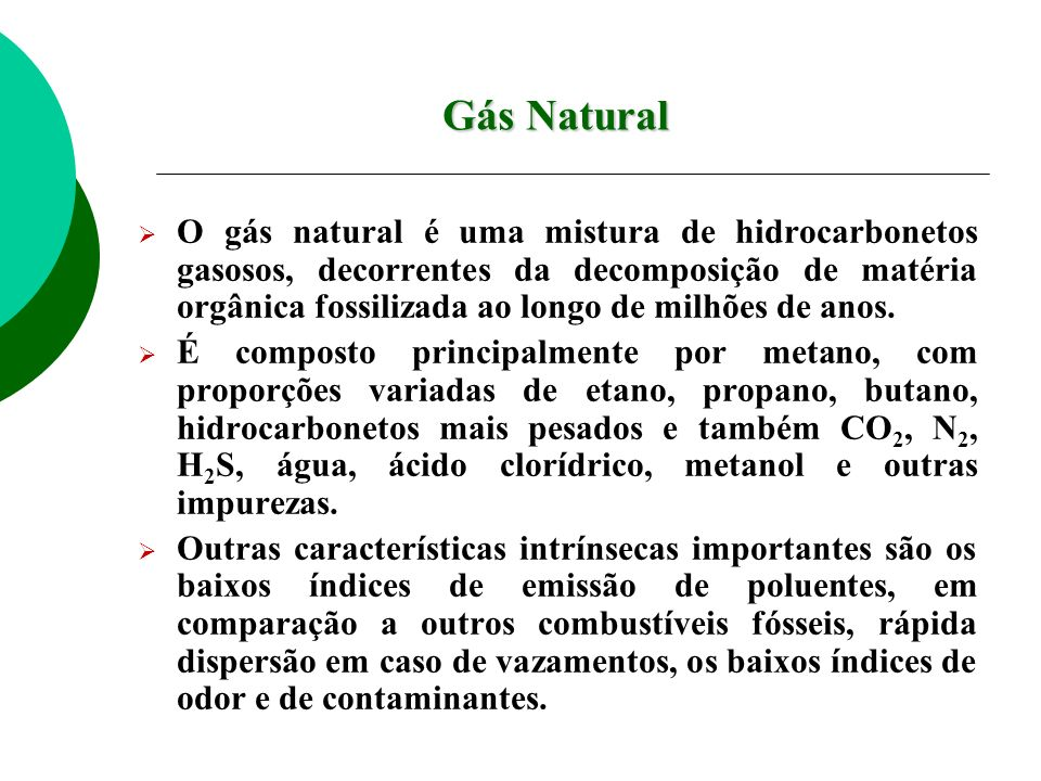 O gás natural é uma mistura de hidrocarbonetos gasosos, decorrentes da decomposição de matéria orgânica fossilizada ao longo de milhões de anos. É com
