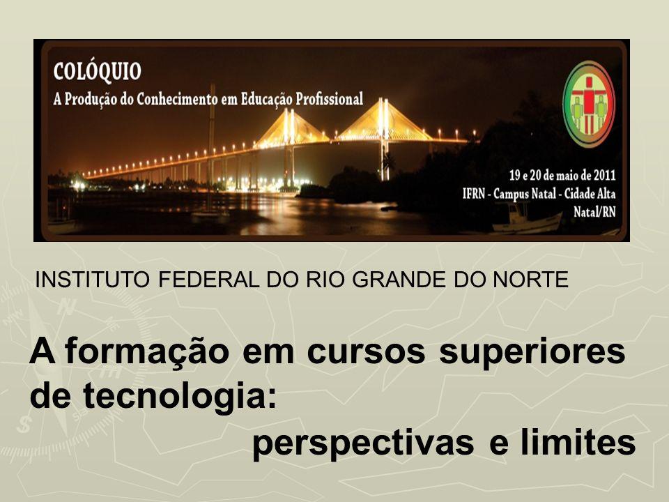 A formação em cursos superiores de tecnologia: perspectivas e limites INSTITUTO FEDERAL DO RIO GRANDE DO NORTE