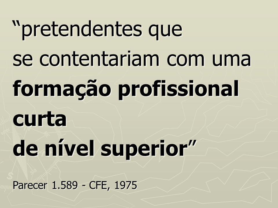 pretendentes que se contentariam com uma formação profissional curta de nível superior Parecer 1.589 - CFE, 1975