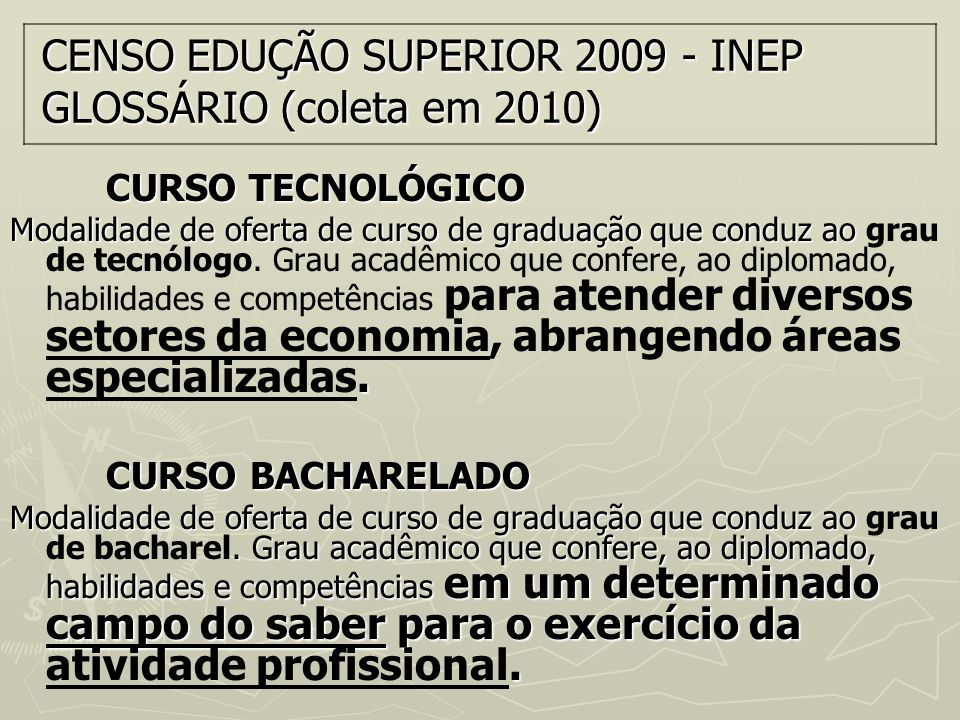CENSO EDUÇÃO SUPERIOR 2009 - INEP GLOSSÁRIO (coleta em 2010) CURSO TECNOLÓGICO Modalidade de oferta de curso de graduação que conduz ao. Modalidade de