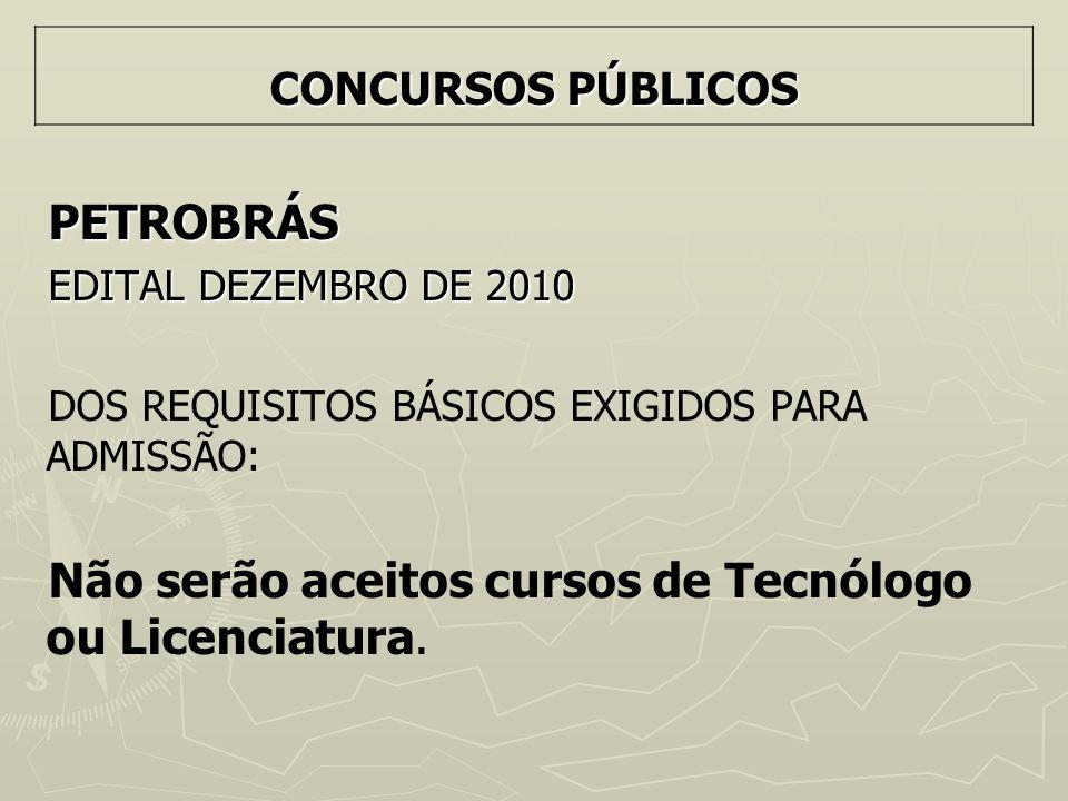 PETROBRÁS EDITAL DEZEMBRO DE 2010 DOS REQUISITOS BÁSICOS EXIGIDOS PARA ADMISSÃO: Não serão aceitos cursos de Tecnólogo ou Licenciatura. CONCURSOS PÚBL