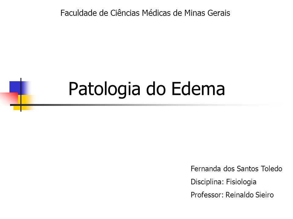 Patologia do Edema Faculdade de Ciências Médicas de Minas Gerais Fernanda dos Santos Toledo Disciplina: Fisiologia Professor: Reinaldo Sieiro