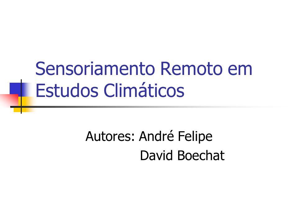 Sensoriamento Remoto em Estudos Climáticos Autores: André Felipe David Boechat