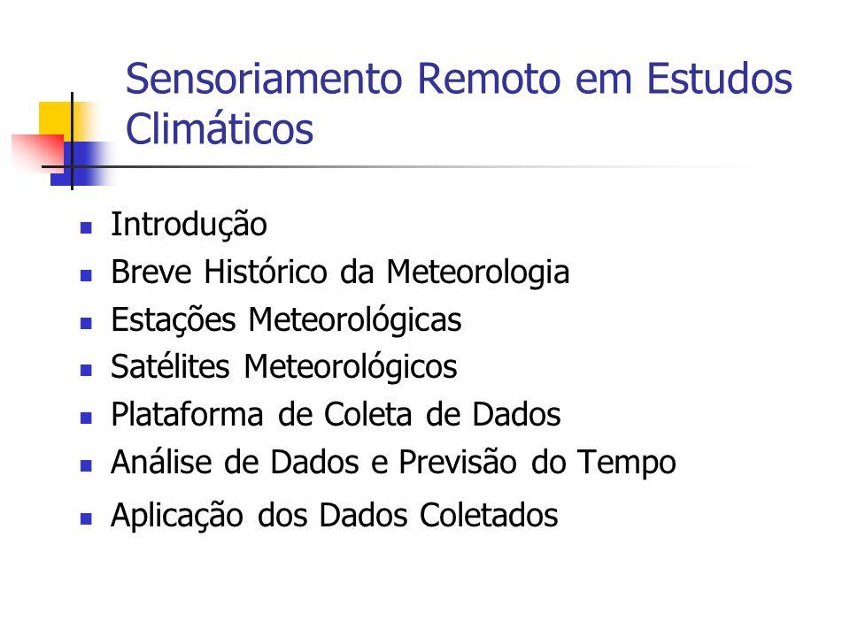 Sensoriamento Remoto em Estudos Climáticos Introdução Breve Histórico da Meteorologia Estações Meteorológicas Satélites Meteorológicos Plataforma de C