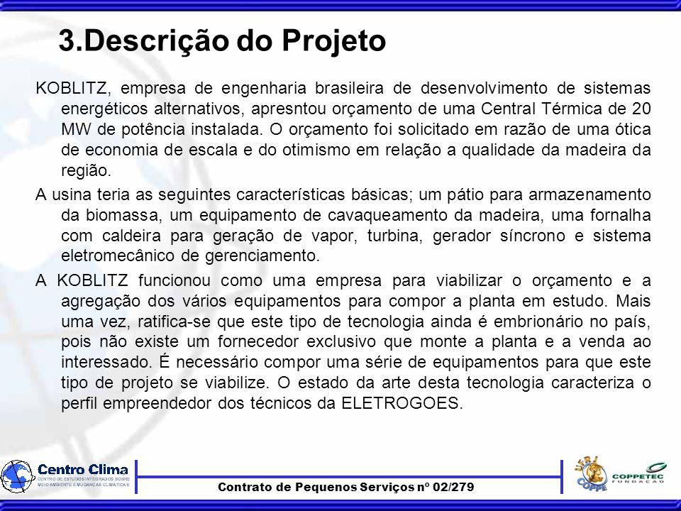 3.Descrição do Projeto KOBLITZ, empresa de engenharia brasileira de desenvolvimento de sistemas energéticos alternativos, apresntou orçamento de uma Central Térmica de 20 MW de potência instalada.