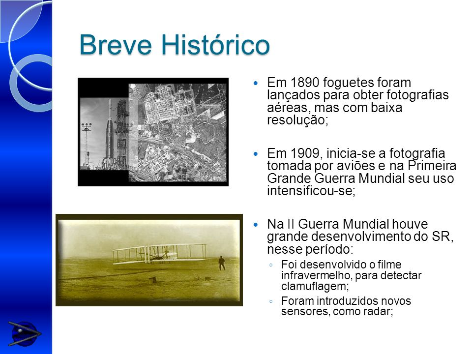 Breve Histórico Em 1890 foguetes foram lançados para obter fotografias aéreas, mas com baixa resolução; Em 1909, inicia-se a fotografia tomada por avi