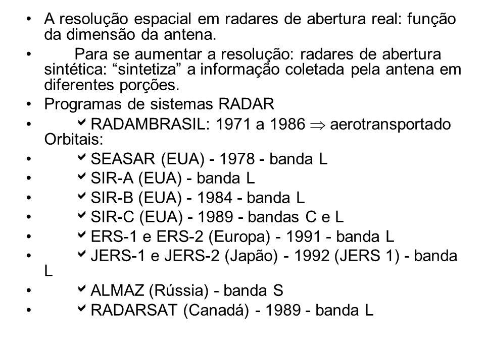 A resolução espacial em radares de abertura real: função da dimensão da antena. Para se aumentar a resolução: radares de abertura sintética: sintetiza