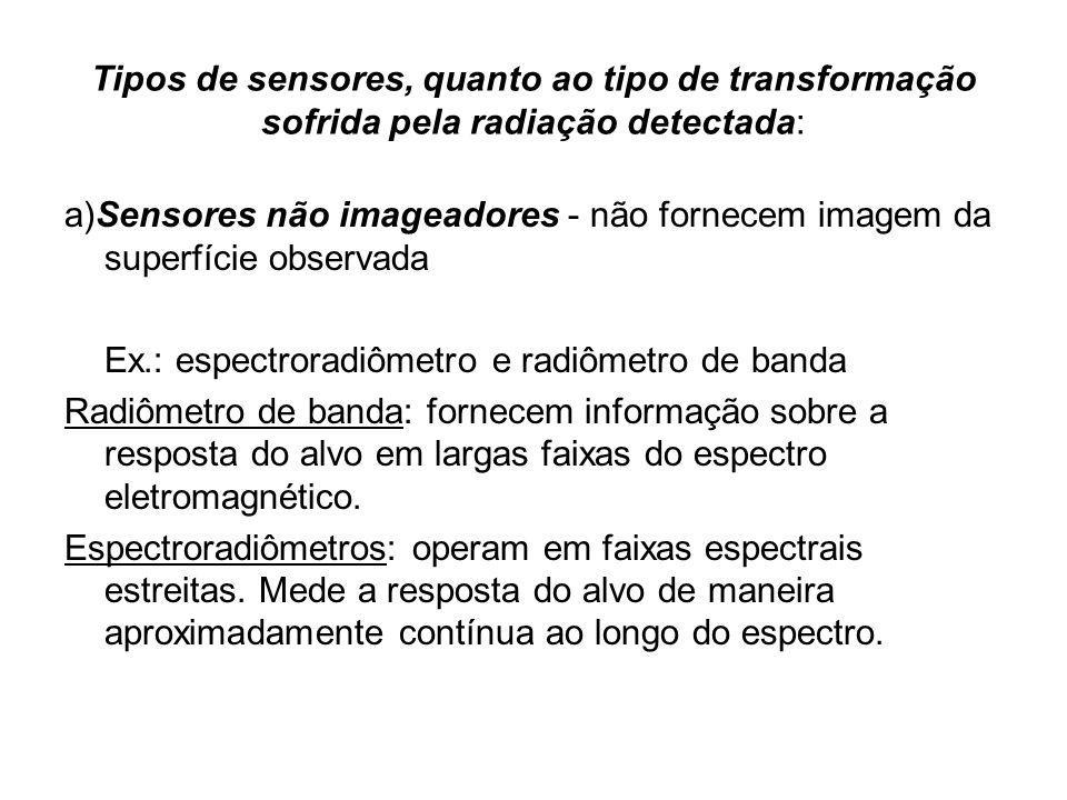 Tipos de sensores, quanto ao tipo de transformação sofrida pela radiação detectada: a)Sensores não imageadores - não fornecem imagem da superfície obs