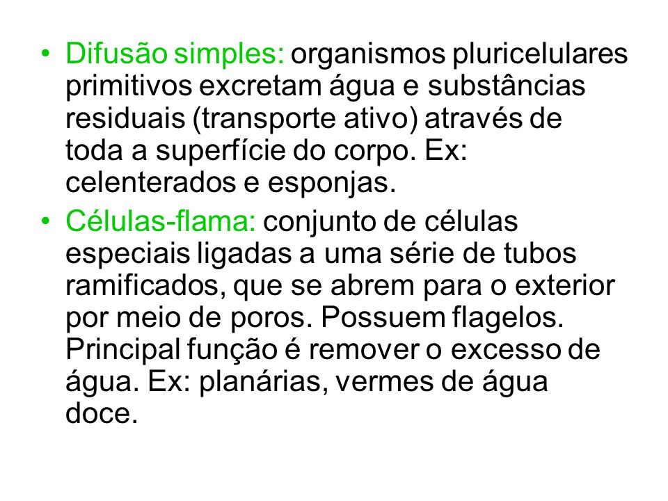 Difusão simples: organismos pluricelulares primitivos excretam água e substâncias residuais (transporte ativo) através de toda a superfície do corpo.