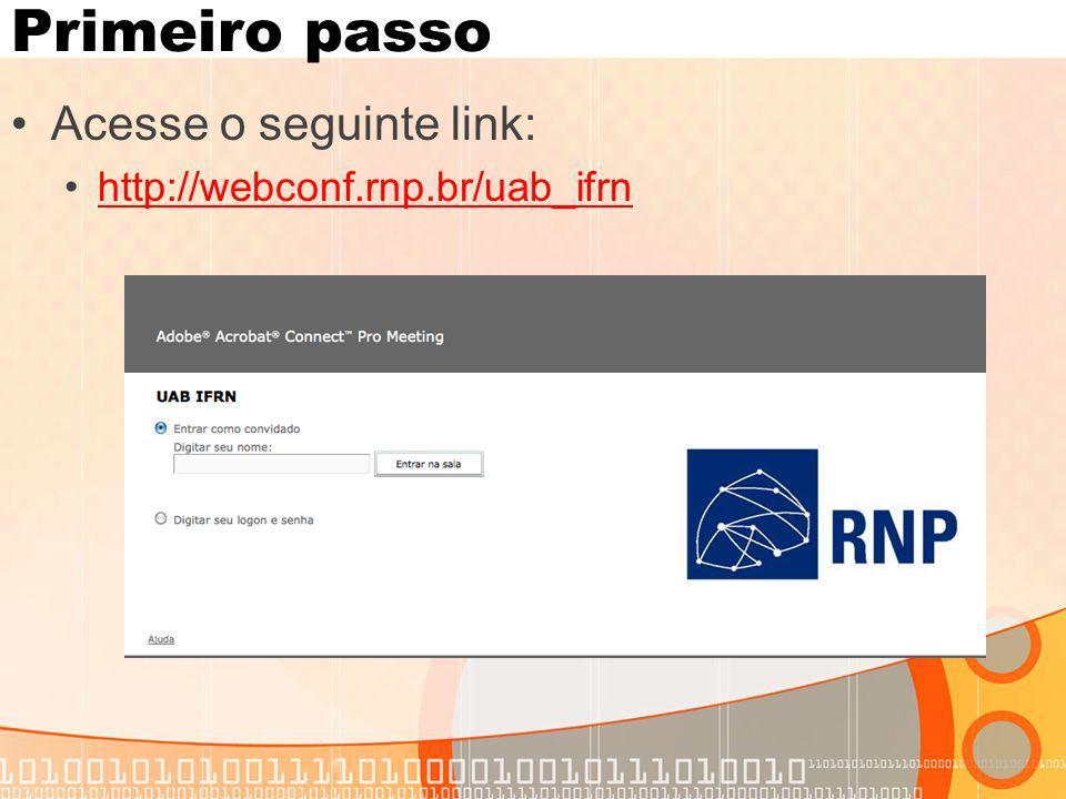 Primeiro passo Acesse o seguinte link: http://webconf.rnp.br/uab_ifrn