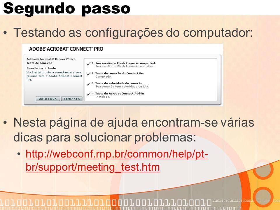 Segundo passo Testando as configurações do computador: Nesta página de ajuda encontram-se várias dicas para solucionar problemas: http://webconf.rnp.b