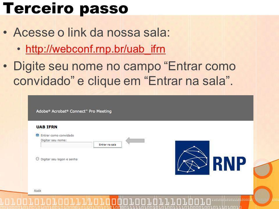 Terceiro passo Acesse o link da nossa sala: http://webconf.rnp.br/uab_ifrn Digite seu nome no campo Entrar como convidado e clique em Entrar na sala.
