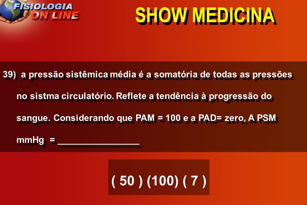 SHOW MEDICINA 38 - No choque circulatório há sempre ( ) ( PA ) ( ) ( DC ) (>), (<), ( ),( ) ( normal )