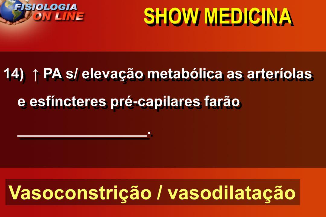 SHOW MEDICINA 13 - A concentração de oxigênio nos rins ( não altera ) o fluxo renal - exceção