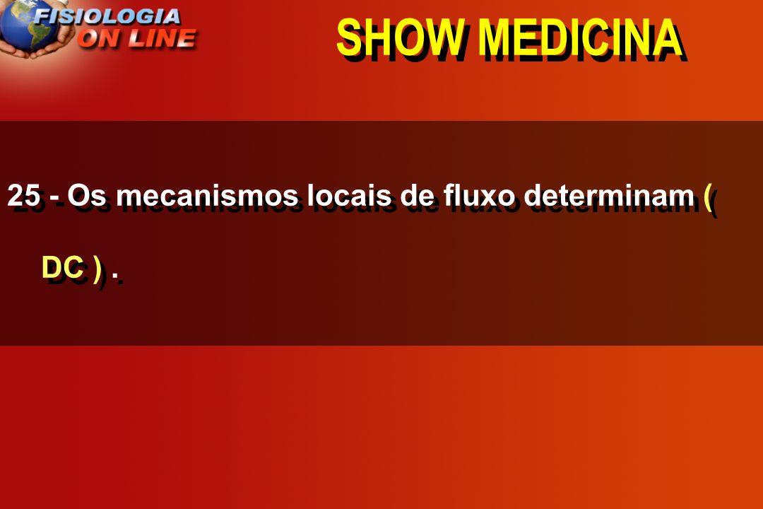 SHOW MEDICINA 25 - Os mecanismos locais de fluxo determinam ________________________. DC, PA, VOL. LEC