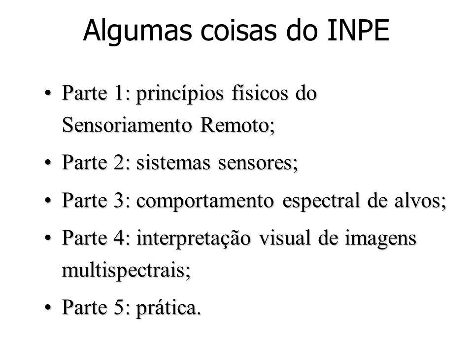 Algumas coisas do INPE Parte 1: princípios físicos do Sensoriamento Remoto;Parte 1: princípios físicos do Sensoriamento Remoto; Parte 2: sistemas sens