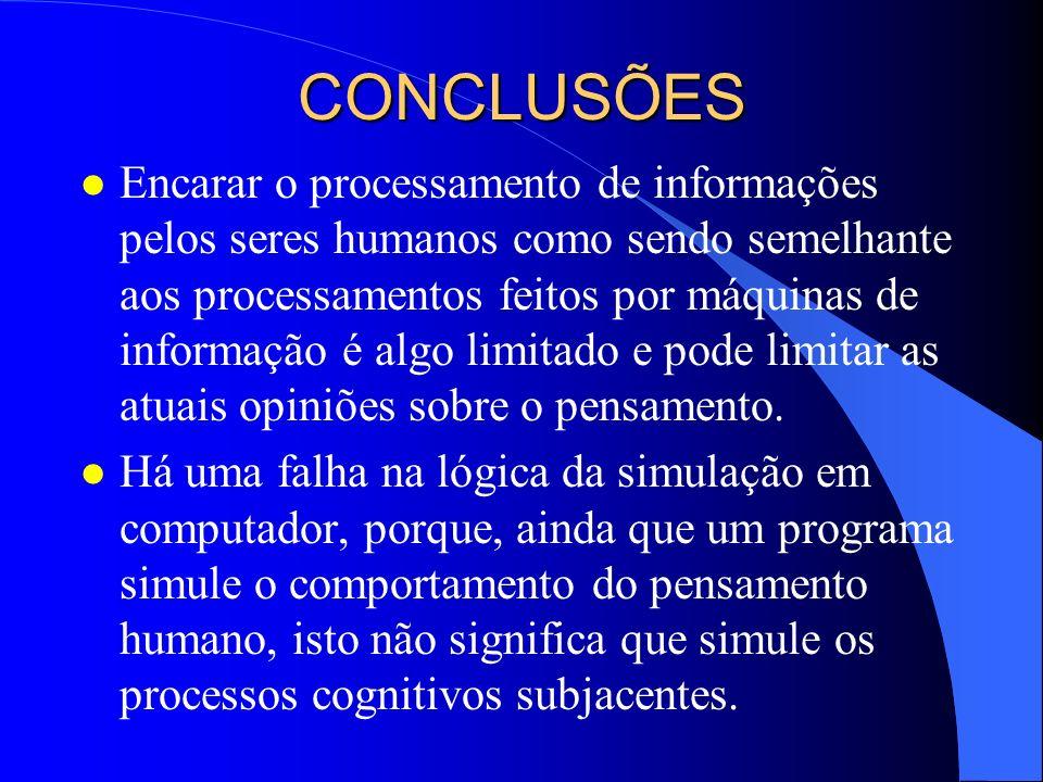 CONCLUSÕES l Encarar o processamento de informações pelos seres humanos como sendo semelhante aos processamentos feitos por máquinas de informação é a
