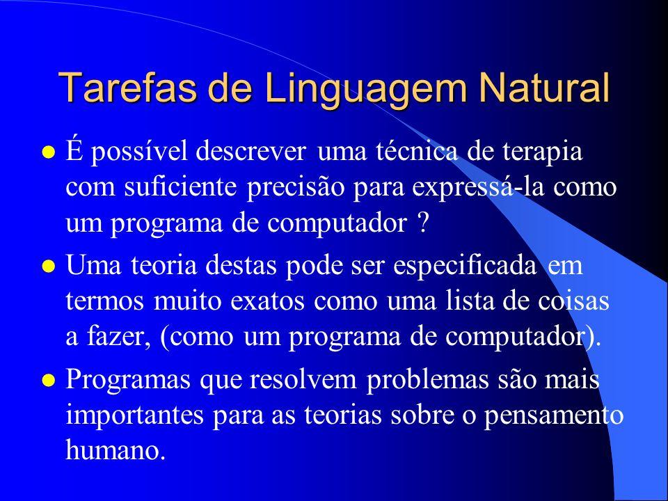 Tarefas de Linguagem Natural l É possível descrever uma técnica de terapia com suficiente precisão para expressá-la como um programa de computador ? l