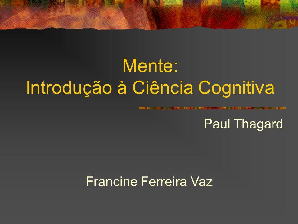 Mente: Introdução à Ciência Cognitiva Paul Thagard Francine Ferreira Vaz
