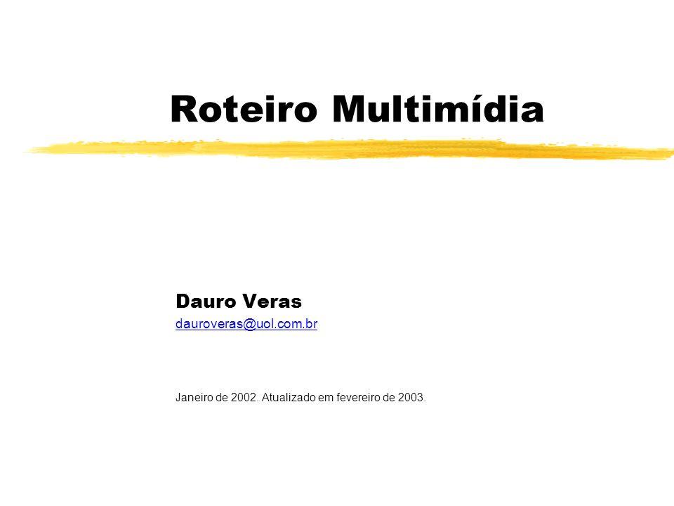 Roteiro Multimídia Dauro Veras dauroveras@uol.com.br Janeiro de 2002.