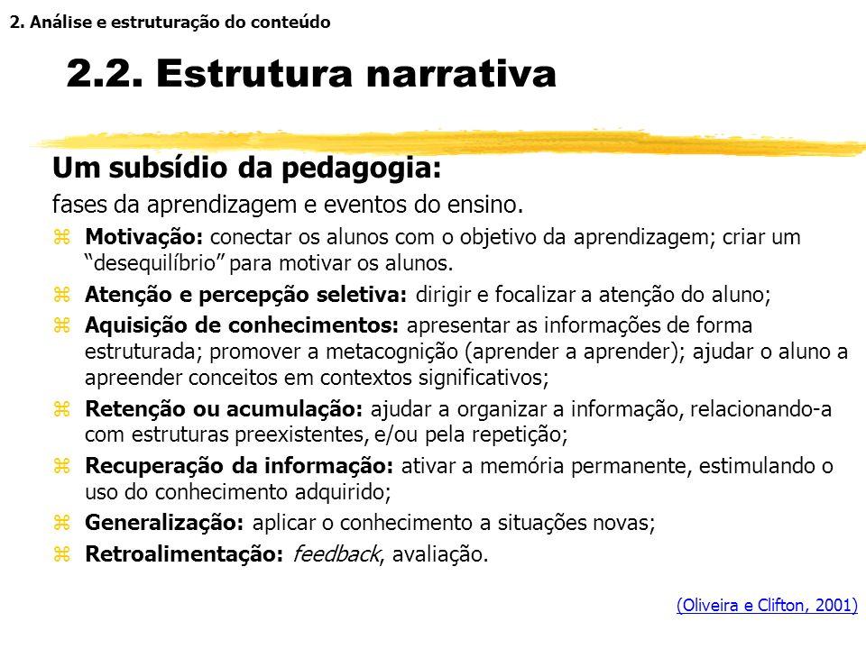 2.2. Estrutura narrativa Ver a produção na sua totalidade: zA seqüência de eventos serve aos objetivos? zQue efeitos ela provoca? Surpresa? Curiosidad